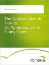 The Outdoor Girls in Florida Or, Wintering in the Sunny South - Laura Lee Hope