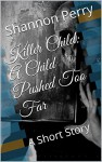 Killer Child: A Child Pushed Too Far: A Short Story (Killer Children Book 1) - Shannon Perry