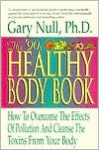 The '90s Healthy Body Book: How to Overcome the Effects of Pollution and Cleanse the Toxins from Your Body - Gary Null