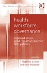 Health Workforce Governance: Improved Access, Good Regulatory Practice, Safer Patients - Stephanie D Short, Fiona McDonald