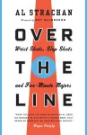 Over the Line: Wrist Shots, Slap Shots, and Five-Minute Majors - Al Strachan, Roy MacGregor