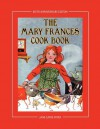 The Mary Frances Cook Book 100th Anniversary Edition: A Children's Story-Instruction Cookbook with Bonus Patterns for Child's Apron and Cooking Cap - Jane Eayre Fryer
