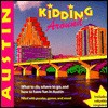 Kidding Around Austin: What to Do, Where to Go, and How to Have Fun in Austin - Drew Johnson, Cynthia Johnson