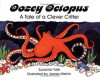 Oozey Octopus: A Tale of a Clever Critter - Suzanne Tate, James Melvin