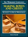 Making Boxes and Chests: Techniques for Better Woodworking (The Workshop Companion) - Nick Engler