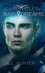 The Chronicles of Rain and Dreams - L.L. Hunter