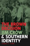 The Brown Decision, Jim Crow, and Southern Identity - James C. Cobb