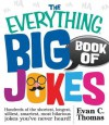The Everything Big Book of Jokes: Hundreds of the Shortest, Longest, Silliest, Smartest, Most Hilarious Jokes You've Never Heard! - Evan Thomas