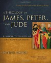 A Theology of James, Peter, and Jude: Living in the Light of the Coming King (Biblical Theology of the New Testament Series) - Peter H. Davids, Andreas J. Kostenberger