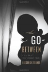 The Go-Between: A Novel of the Kennedy Years - Frederick Turner