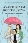 Avanturizam roditeljstva: adolescencija, prevencija - Dražen Lalić, Vedran Mardešić, Mirjana Nazor, Vanja Šandrović-Mucalo, Damir Ercegović