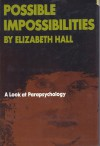 Possible Impossibilities: A Look at Parapsychology - Elizabeth Hall