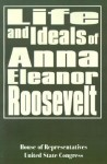 Life and Ideals of Anna Eleanor Roosevelt - United States House of Representatives