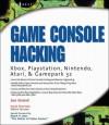 Game Console Hacking: Xbox, PlayStation, Nintendo, Game Boy, Atari, Sega - Joe Grand