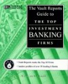 The Vault.com Guide to the Top Investment Banking Firms: VaultReports.com Guide to the Top Investment Banking Firms - Vault.Com Inc