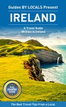 Ireland: By Locals FULL COUNTRY GUIDE - An Ireland Guide Written By An Irish: The Best Travel Tips About Where to Go and What to See in Ireland (Ireland ... Travel, Ireland, Dublin Travel Guide) - By Locals, Ireland, Dublin
