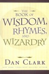 The Book of Wisdom, Rhymes, and Wizardry - Dan Clark