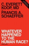 Whatever Happened to the Human Race? (Revised Edition) - C. Everett Koop, Francis August Schaeffer