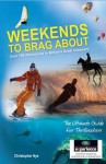 Weekends to Brag about: 100 Adventures in Britain's Great Outdoors. Chris Nye, Peter Farmer - Chris Nye