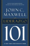 Liderazgo 101: Lo Que Todo Lider Necesita Saber - John C. Maxwell