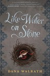 Like Water on Stone - Dana Walrath