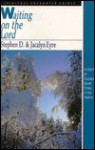 Waiting on the Lord: Spiritual Encounter Guide - Stephen D. Eyre, Jacalyn Eyre