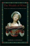 The Wealth of Wives: Women, Law & Economy in Late Medieval London - Barbara A. Hanawalt
