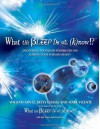 What the Bleep Do We Know!?: Discovering the Endless Possibilities for Altering Your Everyday Reality - William Arntz, Betsy Chase, Mark Vicente, Suzanne Toren
