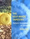 The Self-Made Tapestry: Pattern Formation in Nature - Philip Ball