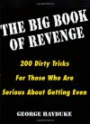 The Big Book Of Revenge: 200 Dirty Tricks for Those Who Are Serious About Getting Even - George Hayduke