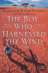 The Boy Who Harnessed the Wind: A Memoir - William Kamkwamba, Bryan Mealer
