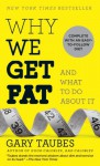 Why We Get Fat and What to Do About It - Gary Taubes