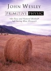 Primitive Physick: Or, an Easy and Natural Method of Curing Most Diseases - John Wesley