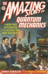 The Amazing Story of Quantum Mechanics: A Math-Free Exploration of the Science that Made Our World - James Kakalios