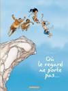 Où le regard ne porte pas... : L'intégrale - Georges Abolin, Olivier Pont, Jean-Jacques Chagnaud