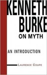 Kenneth Burke on Myth: An Introduction - Laurence Coupe