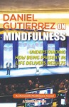 Daniel Gutierrez on Mindfulness: Understanding How Being Present in Life Delivers Results - Daniel Gutierrez