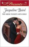 The Greek Tycoon's Love-Child - Jacqueline Baird