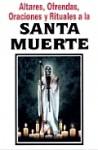 Altares, Ofrendas Y Rituales A La Santa Muerte/ Cult To Holly Death - Tomo, Luis Raúl