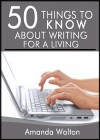50 Things to Know About Writing for a Living: How You Can Make Money Writing - Amanda Walton, 50 Things To Know