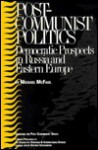 Post-Communist Politics: Democratic Prospects in Russia and Eastern Europe - Michael McFaul