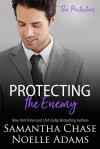 Protecting the Enemy (The Protectors Book 2) - Samantha Chase, Noelle Adams