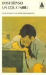 Un cœur faible - Fyodor Dostoyevsky, André Markowicz