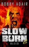 Slow Burn: Bleed - Bobby Adair