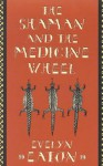 The Shaman and the Medicine Wheel - Evelyn Eaton