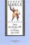 Paris Ma Bonne Ville ;Le Prince Que Voilà - Robert Merle
