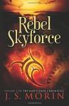 Rebel Skyforce (Mad Tinker Chronicles) (Volume 2) - J S Morin