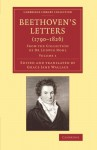 Beethoven's Letters (1790-1826): From the Collection of Dr Ludwig Nohl (Cambridge Library Collection - Music) (Volume 1) - Ludwig van Beethoven, Grace Jane Wallace