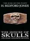 The House of Skulls and Other Tales from the Pulps - H. Bedford-Jones