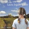 Becoming Laura Ingalls Wilder: The Woman Behind the Legend: Missouri Biography Series - John E. Miller, Paula Faye Leinweber